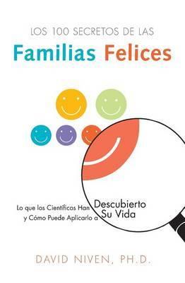 Los 100 Secretos de Las Familias Felices: Lo Que Los Cient�ficos Han Descubierto y C�mo Puede Aplicarlo a Su Vida