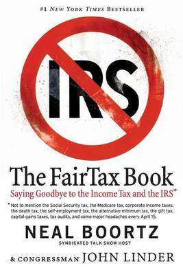 The Fair Tax Book: Saying Goodbye To Income Tax And The IRS