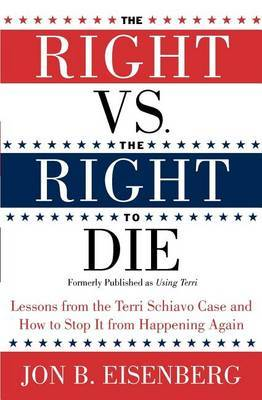Right Vs The Right To Die: Lessons From The Terri Schiavo Case And How To Stop It From Happening Again