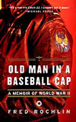 Old Man in a Baseball Cap: A Memoir of World War II