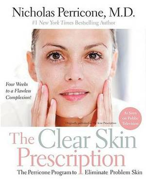 The Clear Skin Prescription: The Perricone Program to Eliminate Problem Skin at Any Age