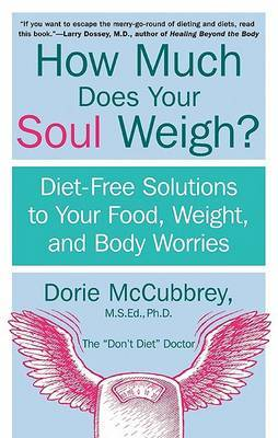 How Much Does Your Soul Way: Diet-free Solutions to Your Food, Weight and Body Worries