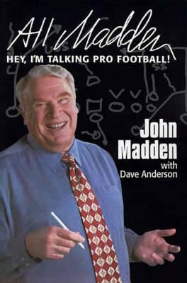 All Madden: Hey, I'm Talking Pro Football!