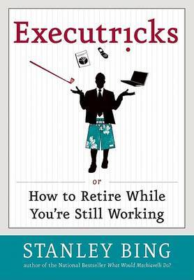 Executricks Or How To Retire While You're Still Working