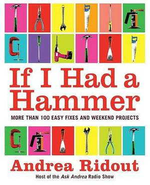 If I Had a Hammer: Over 100 Easy Fixes and Weekend Projects
