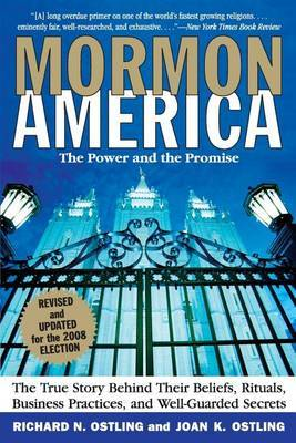 Mormon America Revised Edition: The True Story behind Their Beliefs, Rituals, Business Practices, and Well-guarded Secrets