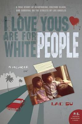 I Love Yous are for White People: An Immigrant Tale of the Streets of L.A.