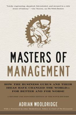 Masters of Management: How the Business Gurus and Their Ideas Have Changed the World - for Better and for Worse