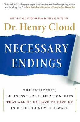 Necessary Endings: The Employees, Businesses, and Relationships That Allof Us Have to Give Up in Order to Move Forward
