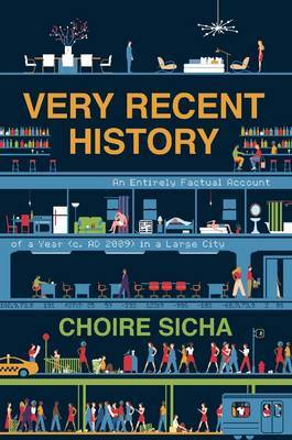 Very Recent History: An Entirely Factual Account of a Year (c. 2009 A.D.) in a Large City