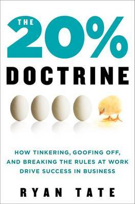 The 20% Doctrine: How Tinkering, Goofing Off, and Breaking the Rules at Work Drives Success in Business