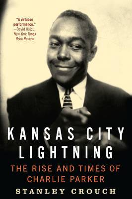 Kansas City Lightning: The Rise and Times of Charlie Parker