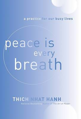 Peace is Every Breath: A Practice for Our Busy Lives