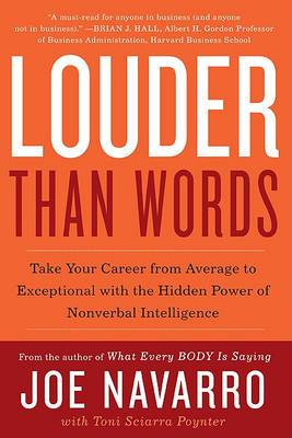 Louder Than Words: Take Your Career from Average to Exceptional with theHidden Power of Nonverbal Intelligence