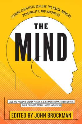 The Mind: Leading Scientists Explore The Brain, Memory, Personality, AndHappiness