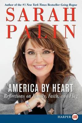 America By Heart Large Print: Reflections on Family, Faith, and Flag