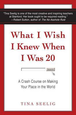 What I Wish I Knew When I Was 20: A Crash Course on Making Your Place inthe World