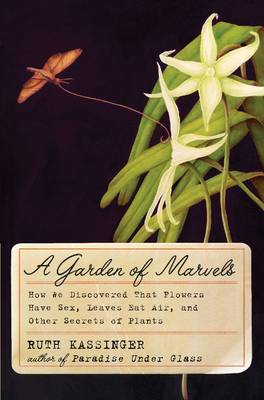 A Garden of Marvels: How We Discovered that Flowers Have Sex, Leaves EatAir, and Other Secrets of Plants