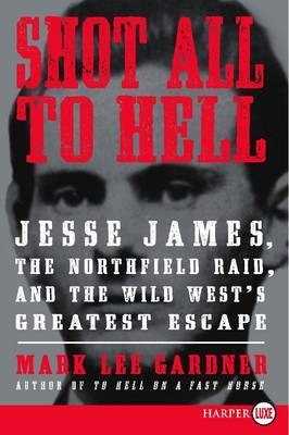 Shot All to Hell: Jesse James, the Northfield Raid, and the Wild West's Greatest Escape (Large Print)