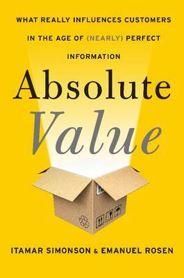 Absolute Value: What Makes Customers Buy in the Age of Complete Access and (nearly) Perfect Information