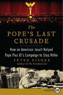 The Pope's Last Crusade Large Print: How an American Jesuit Helped Pope Pius XI's Campaign to Stop Hitler
