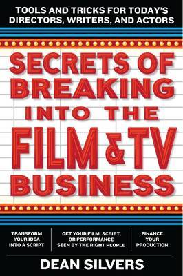 Secrets of Breaking into the Film and TV Business: Tools and Tricks for Today's Actors, Writers, and Directors
