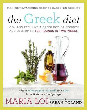 The Greek Diet: Look and Feel like a Greek God or Goddess and Lose up toTen Pounds in Two Weeks