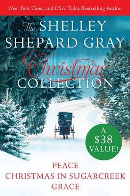 Shelley Shepard Gray Christmas Collection: Peace/Christmas in Sugarcreek/Grace