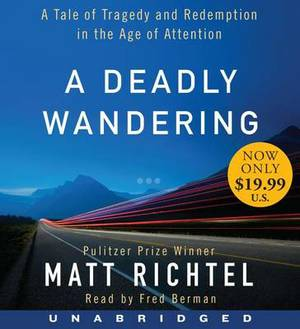 A Deadly Wandering Unabridged CD: A Tale of Tragedy and Redemption In the Age of Attention 11/750