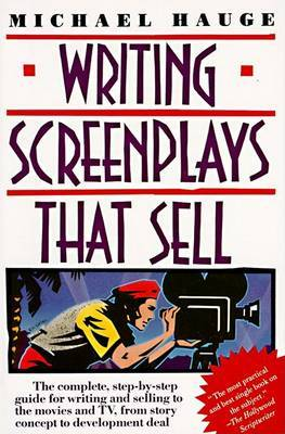Writing Screenplays That Sell: The Complete Step-by-Step Guide for Writing and Selling to the Movies and TV, from Story Concept to Development Deal