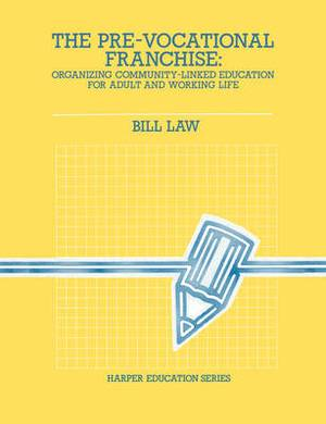 The Pre-Vocational Franchise: Organizing Community Linked Education for Adult and Working Life