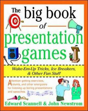 The Big Book of Presentation Games: Wake-em-up Tricks, Ice Breakers and Other Fun Stuff