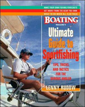 Boating Magazine's  Ultimate Guide to Sportfishing: Tips, Tricks and Tactics for the Serious Angler