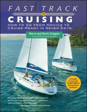 Fast Track to Cruising: How to Go from Novice to Cruise- Ready in Seven Days