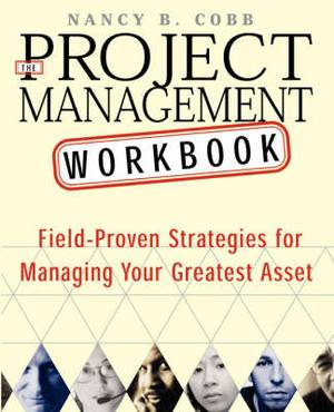 The Project Management Workbook: An Interactive Guide to Building Effective Teams and Project Plans