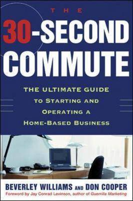 The 30-second Commute: The Ultimate Guide to Starting and Operating a Home-based Business