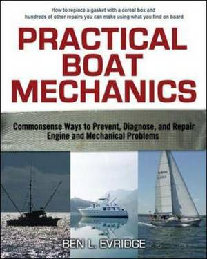 Practical Boat Mechanics:  Commonsense Ways to Prevent, Diagnose, and Repair Engines and Mechanical P