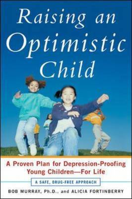 Raising an Optimistic Child: A Proven Plan for Depression-Proofing Young Children for Life