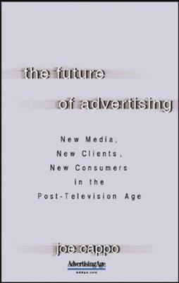 The Future of Advertising: New Media, New Clients, New Consumers in the Post-Television Age