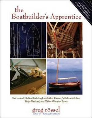 The Boatbuilder's Apprentice: The Ins and Outs of Building Lapstrake, Carvel, Stitch-and-Glue, Strip-Planked, and Other Wooden Boats