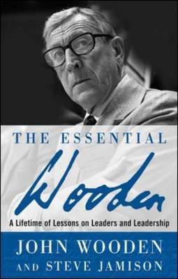 Essential Wooden: A Lifetime of Lessons on Leaders and Leadership
