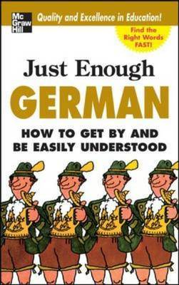 Just Enough German: How to Get by and be Easily Understood