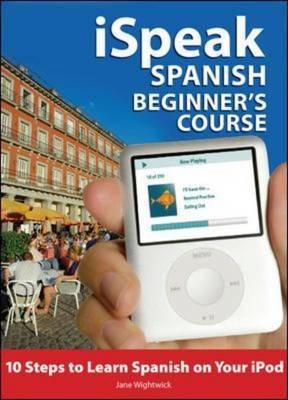 iSpeak Spanish Beginner's Course: 10 Steps to Learn Spanish on Your iPod