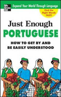 Just Enough Portuguese: How to Get by and be Easily Understood