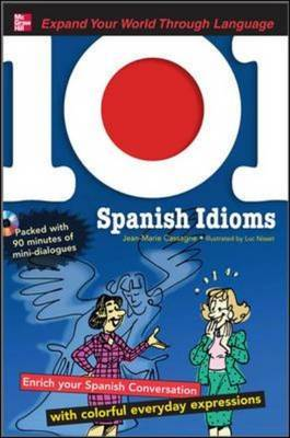 101 Spanish Idioms with MP3 Disc: Enrich Your Spanish Conversation with Colorful Everyday Expressions