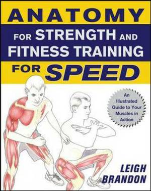 Anatomy for Strength and Fitness Training for Speed: An Illustrated Guide to Your Muscles in Action