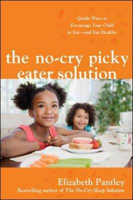 The No-Cry Picky Eater Solution: Gentle Ways to Encourage Your Child to Eat and Eat Healthy
