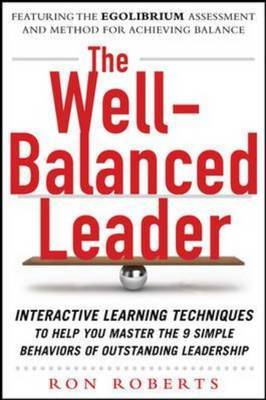 Well-Balanced Leader: Interactive Learning Techniques to Help You Master the 9 Simple Behaviors of Outstanding Leadership