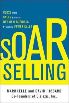 SOAR Selling: How to Get Through to Almost Anyone - The Proven Method for Reaching Decision Makers