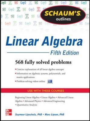 Schaum's Outline of Linear Algebra: 612 Solved Problems + 25 Videos